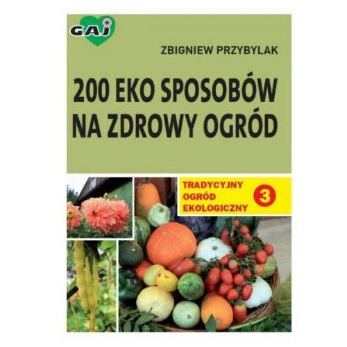 200 eko sposobów na zdrowy ogród - Zbigniew Przybylak