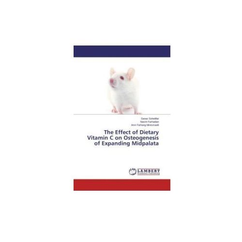 The Effect Of Dietary Vitamin C On Osteogenesis Of Expanding Midpalata (9783659747687)