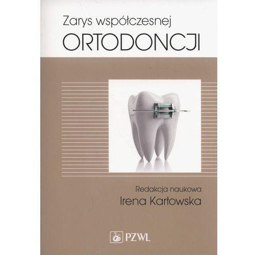 Zarys Współczesnej Ortodoncji. Podręcznik Dla Studentów i Lekarzy Dentystów, red. naukowa Irena Karłowska