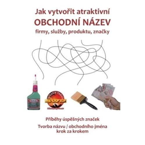 Jak vytvořit atraktivní obchodní název firmy, služby, produktu, značky Eva Doležalová (9788090427273)