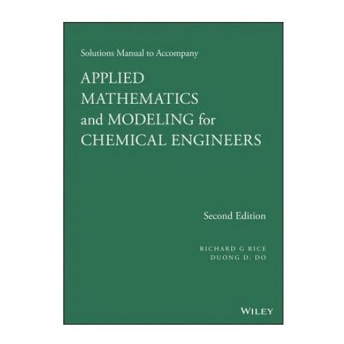 Solutions Manual to Accompany Applied Mathematics and Modeling for Chemical Engineers