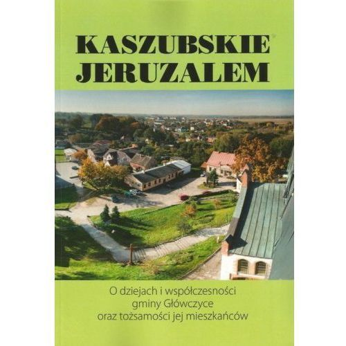 Kaszubskie Jeruzalem. O dziejach i współczesności gminy Główczyce oraz tożsamości jej mieszkańców