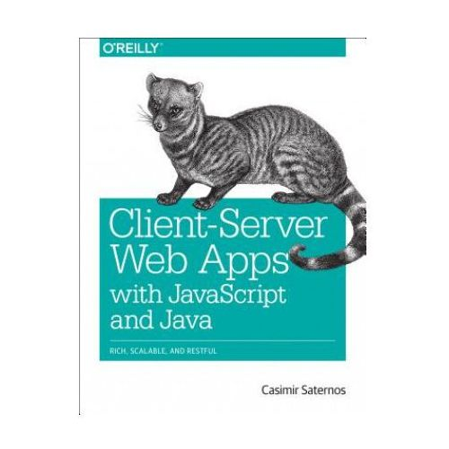 Client-Server Web Apps with JavaScript and Java (9781449369330)