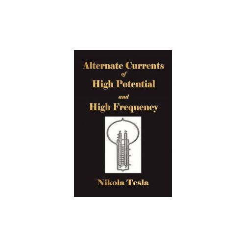 Experiments with Alternate Currents of High Potential and High Frequency (9781603862721)
