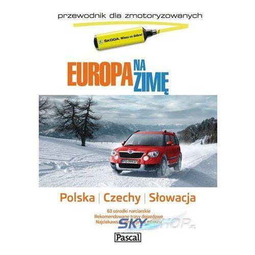 Europa Na Zimę. Przewodnik Dla Zmotoryzowanych. Polska, Czechy, Słowacja (432 str.)