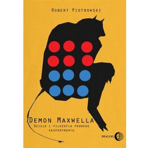 Demon Maxwella. Dzieje i filozofia pewnego eksperymentu - Robert Piotrowski