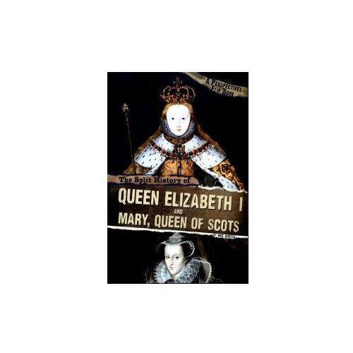 Split History of Queen Elizabeth I and Mary, Queen of Scots