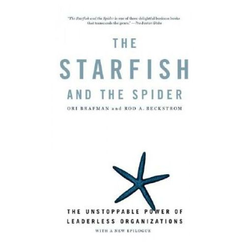The Starfish and the Spider: The Unstoppable Power of Leaderless Organizations (9781591841838)