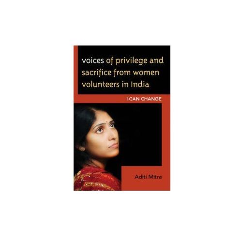 Voices of Privilege and Sacrifice from Women Volunteers in India (9781498511629)