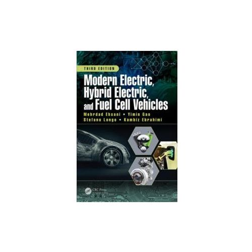 Modern Electric, Hybrid Electric, and Fuel Cell Vehicles, Third Edition