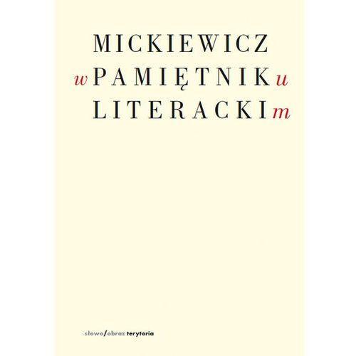 MICKIEWICZ W PAMIĘTNIKU LITERACKIM, redakcja: Rosiek Stanisław