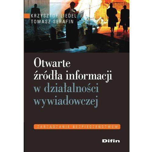 Otwarte źródła informacji w działalności wywiadowczej - Krzysztof Liedel, Tomasz Serafin (153 str.)