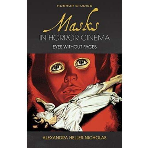 Masks in Horror Cinema Heller-Nicholas, Alexandra