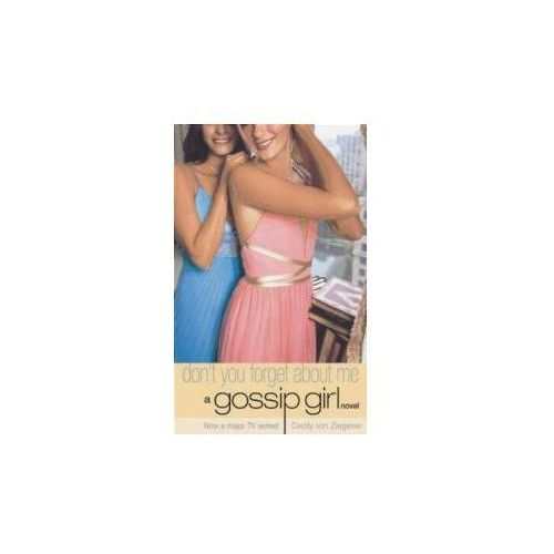 Gossip Girl 11 Don't You Forget About Me, Ziegesar C.