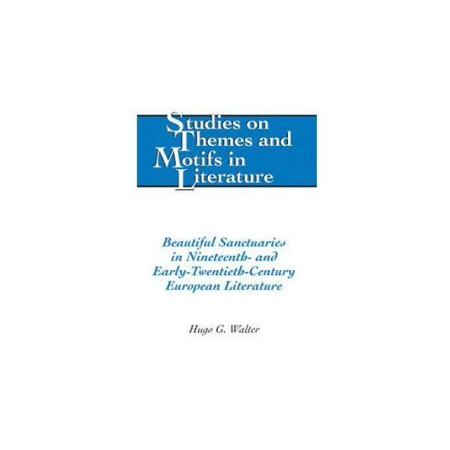 Beautiful Sanctuaries in Nineteenth- and Early-Twentieth-Century European Literature (9781433113253)
