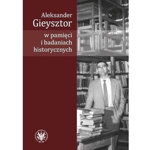 Aleksander Gieysztor w pamięci i badaniach historycznych - Alicja Kulecka (PDF) (2017)