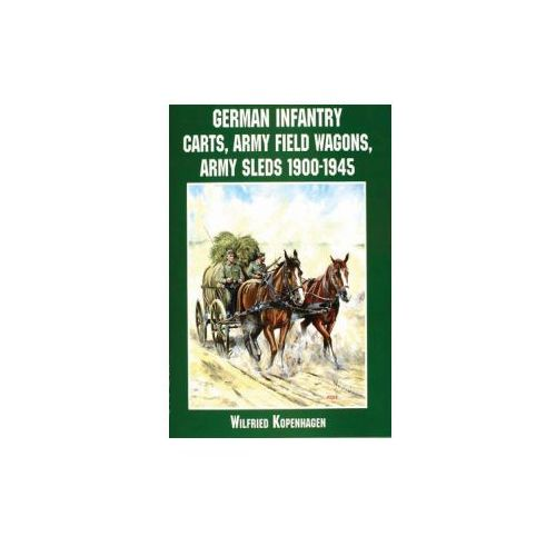German Infantry Carts, Army Field Wagons, Army Sleds 1900 - 1945 (9780764312731)