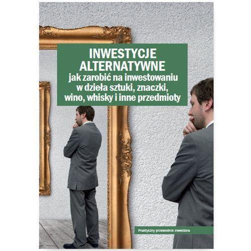 Inwestycje alternatywne Jak zarobić na inwestowaniu w dzieła sztuki, znaczki, wino, whisky i inne p - Wysyłka od 3,99, książka z kategorii Pozostałe książki