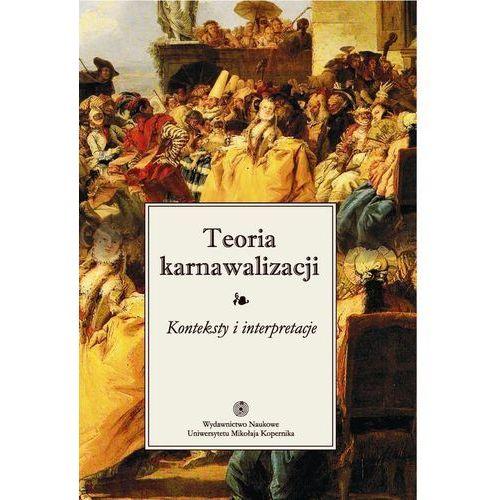 Teoria karnawalizacji - Anna Skubaczewska-Pniewska, Andrzej Stoff, Wydawnictwo Naukowe UMK