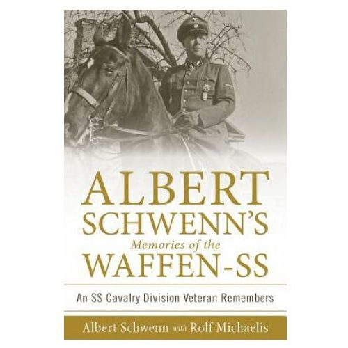 Albert Schwenn's Memories of the Waffen-SS: An SS Cavalry Division Veteran Remembers