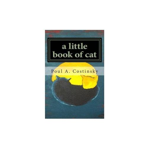 A Little Book of Cat: Meditations on Japanese Art of Sumi-E and the Essence of Catness. (9781477446577)