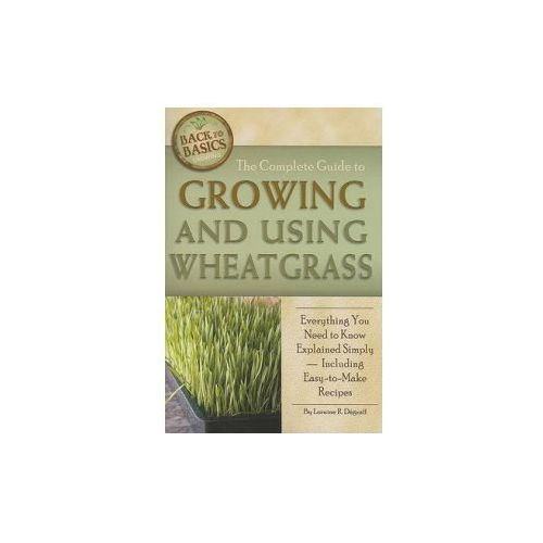Complete Guide to Growing and Using Wheatgrass