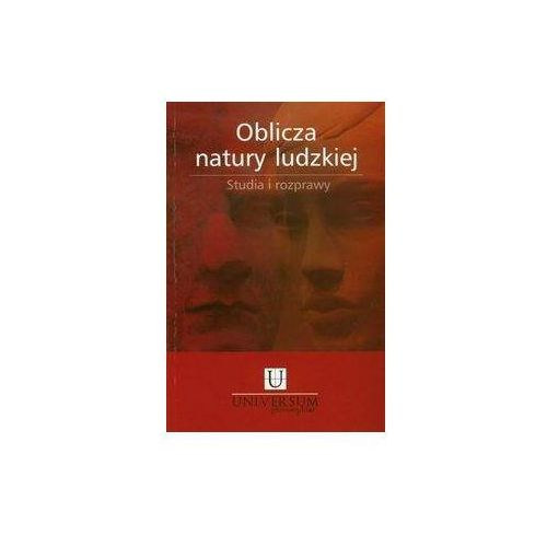 Oblicza natury ludzkiej: Studia i rozprawy (2010)