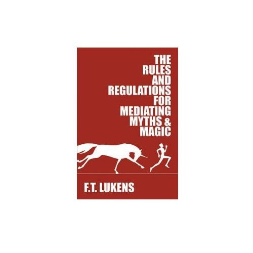 Rules and Regulations for Mediating Myths & Magic (9781945053245)