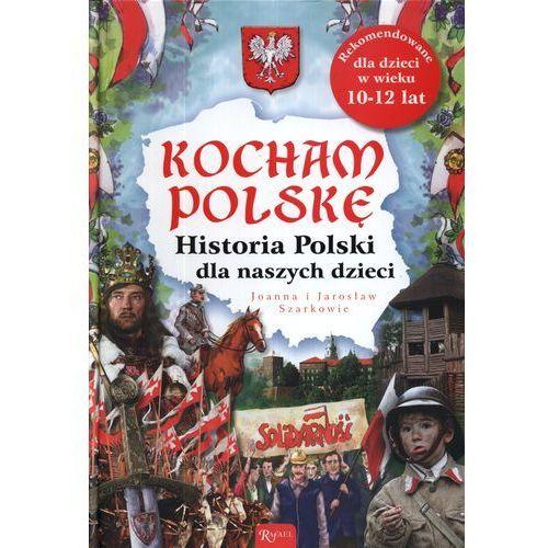 Kocham Polskę Historia Polska dla naszych dzieci, oprawa twarda