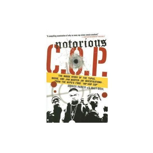"""Notorious C.O.P.: The Inside Story of the Tupac, Biggie, and Jam Master Jay Investigations from the NYPD's First """"Hip-Hop Cop"""""""