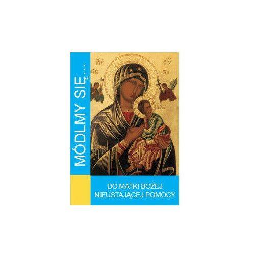 Módlmy się…do Matki Bożej Nieustającej pomocy (32 str.)