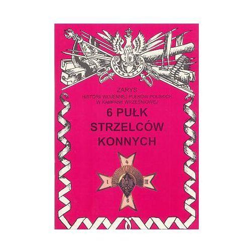 6 Pułk Strzelców Konnych im. Hetmana Wielkiego Koronnego Stanisława Żółkiewskiego - Zbigniew Gnat-Wieteska (9788387103361)