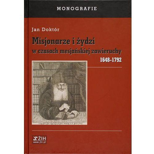 Misjonarze i żydzi w czasach mesjańskiej zawieruchy 1648-1792 (9788361850762)