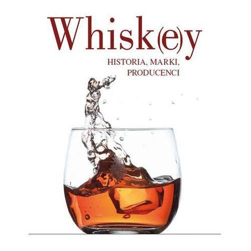 Whiskey. Historia, marki, producenci, pozycja z kategorii Hobby i poradniki
