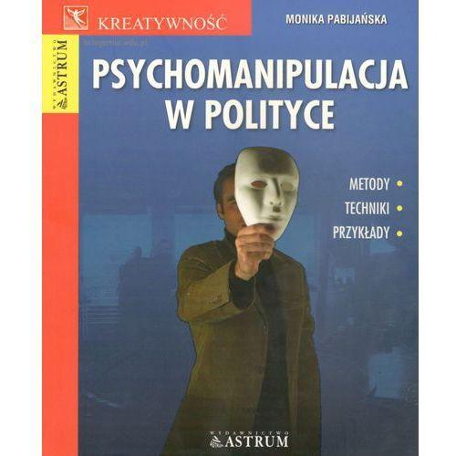 Psychomanipulacja w polityce. Metody, techniki, przykłady