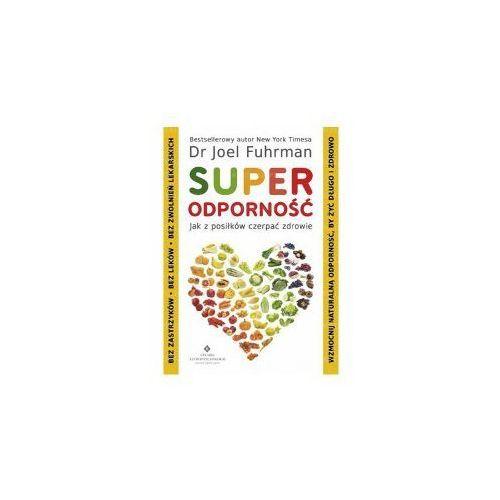 Superodporność - jak z posiłków czerpać zdrowie. Joel Fuhrman