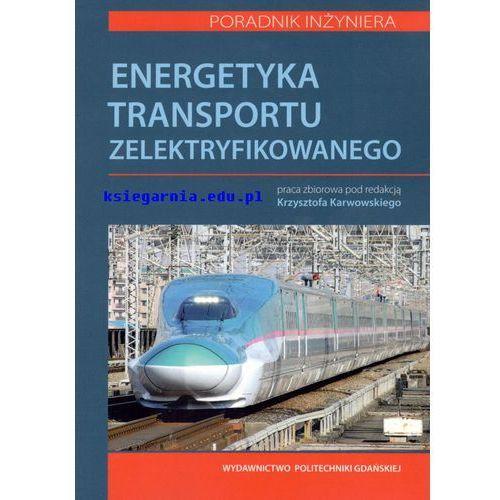 Energetyka transportu zelektryfikowanego. Poradnik inżyniera
