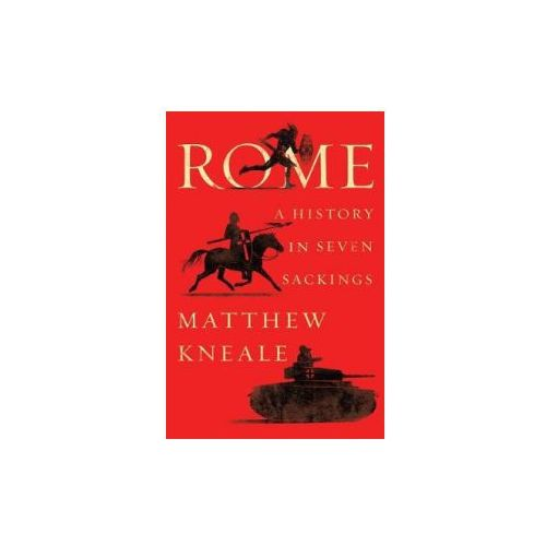 Rome: A History in Seven Sackings (9781501191091)