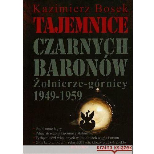 Tajemnice czarnych baronów. Żołnierze-górnicy 1949-1959 (2013)