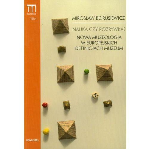 Nauka czy rozrywka? Nowa muzeologia w europejskich definicjach muzeum t.4 (9788324217519)