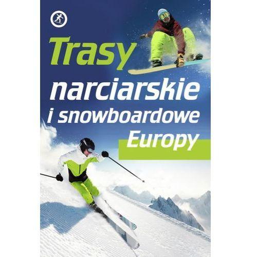 Trasy narciarskie i snowboardowe Europy (9788328007154)