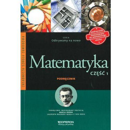 Odkrywamy na nowo. Matematyka. Część 1. ZSZ. Podręcznik dostosowany do wieloletniego użytku + zakładka do książki GRATIS (9788378791027)