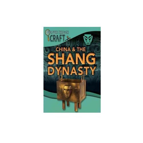 Discover Through Craft: China and the Shang Dynasty (9781445150819)