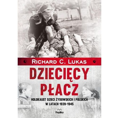 Dziecięcy płacz. Holokaust dzieci żydowskich..., Replika