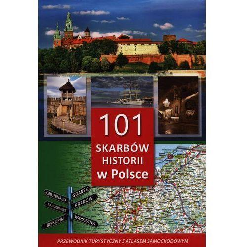 101 skarbów historii w Polsce.Przewodnik z atlasem (2014)