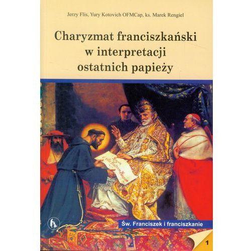 Charyzmat franciszkański w interpretacji ostatnich papieży