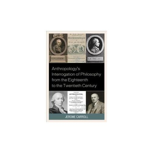 Anthropology's Interrogation of Philosophy from the Eighteenth to the Twentieth Century (9781498558006)