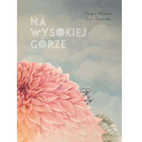 Na wysokiej górze - Krystyna Miłobędzka, Iwona Chmielewska (52 str.)