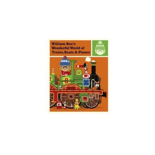 William Bee's Wonderful World of Trains, Boats and Planes (9781843653448)