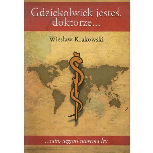 GDZIEKOLWIEK JESTEŚ, DOKTORZE (9788378560722)